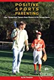 Positive Sports Parenting, Jim Thompson, 0982131712