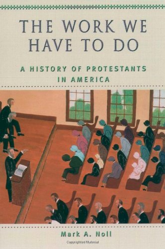 The Work We Have to Do: A History of Protestants in America (Religion in American Life)