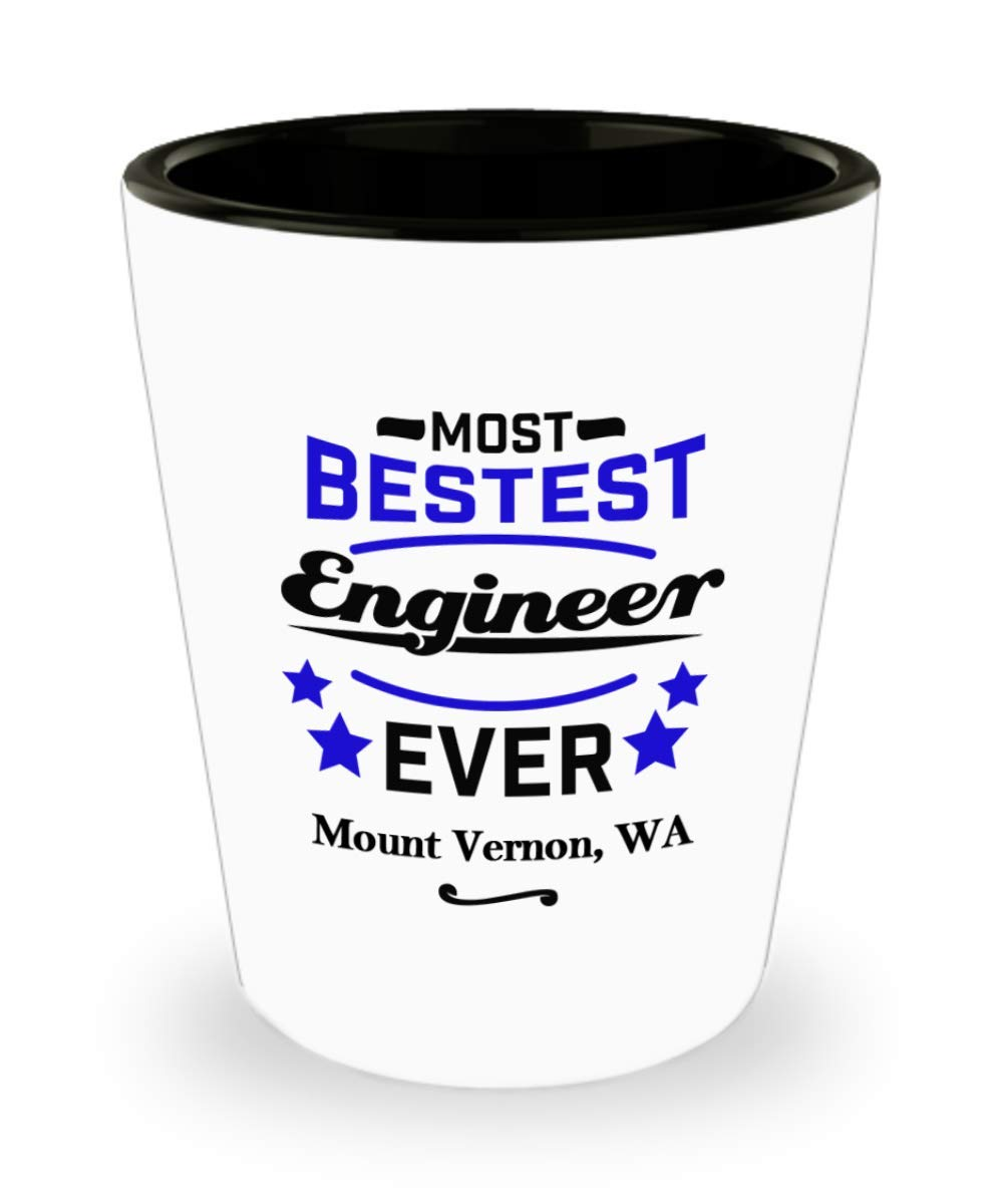 """Engineer Shot Glass:""""Most Bestest Engineer Ever In Mount Vernon, WA"""" Shotglass, Engineering Graduation/Congratulation Party Gift, Local & Personal For Tech Savvy/Students/Coworkers In Washington"""