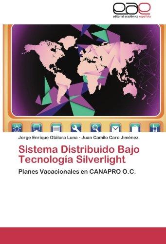 Download Sistema Distribuido Bajo Tecnología Silverlight: Planes Vacacionales en CANAPRO O.C. (Spanish Edition) PDF