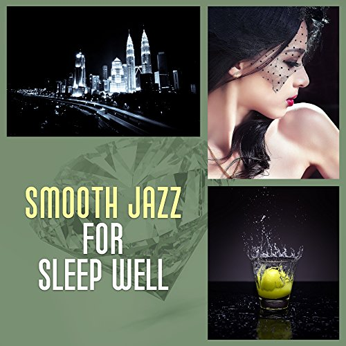 - Smooth Jazz for Sleep Well – Easy Listening, Soothing Sounds of Piano, Jazzy Night, Late Night Jazz