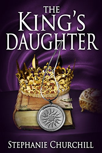 Amazon the kings daughter ebook stephanie churchill kindle store the kings daughter by churchill stephanie fandeluxe Images