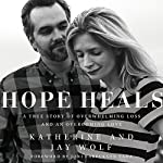 Hope Heals: A True Story of Overwhelming Loss and an Overcoming Love | Katherine Wolf,Jay Wolf