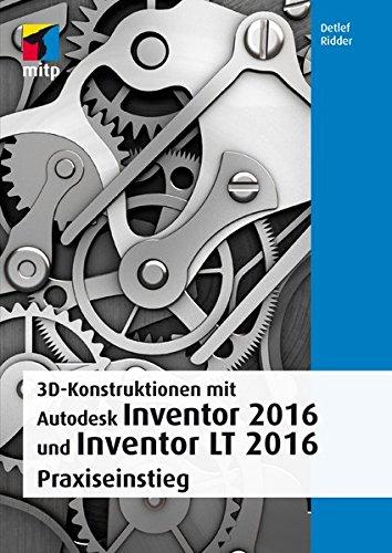 3D-Konstruktionen mit Autodesk Inventor 2016 und Inventor LT 2016: Praxiseinstieg (mitp Grafik)