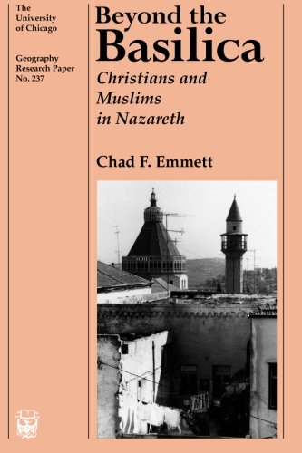 Beyond the Basilica: Christians and Muslims in Nazareth (University of Chicago Geography Research ()