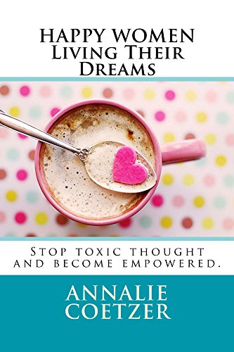 Book: HAPPY Women Living Their Dreams! - How to be Happy no matter What! Find Happiness in your perfect self and live your dreams. by Annalie Coetzer
