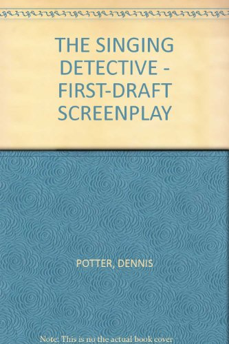 THE SINGING DETECTIVE - FIRST-DRAFT SCREENPLAY