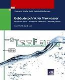 Gebäudetechnik Für Trinkwasser : Fachgerecht Planen - Rechtssicher Ausschreiben - Nachhaltig Sanieren, Kistemann, Thomas and Schulte, Werner, 3642295452