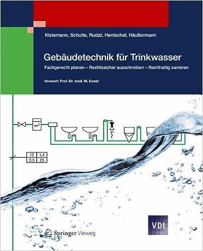 Gebäudetechnik für Trinkwasser: Fachgerecht planen - Rechtssicher ausschreiben - Nachhaltig sanieren (VDI-Buch) (German Edition)