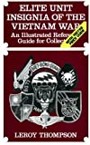 Elite Unit Insignia of the Vietnam War: An Illustrated Reference Guide for Collectors