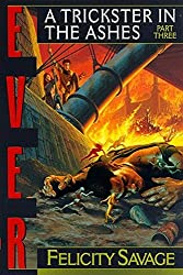 EVER Part Three: A Trickster in the Ashes (The EVER Trilogy Book 3)