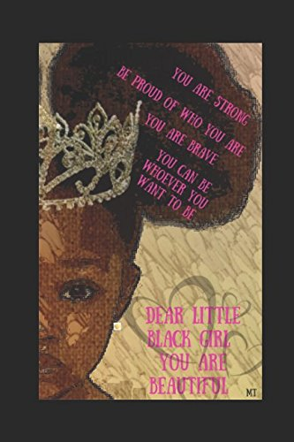 Dear Little Black Girl...You Are Beautiful: For parents & little black girls to know they are smart, important, beautiful and worth something in this world