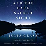 And the Dark Sacred Night: A Novel | Julia Glass