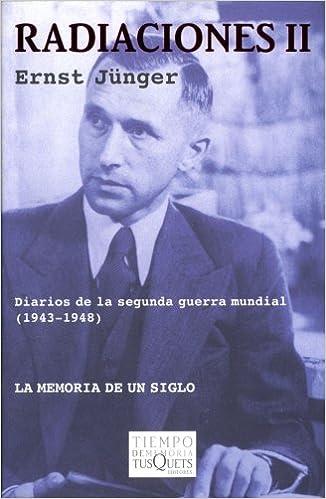 Radiaciones II: Diarios (1943-1948) (Spanish Edition): Ernst Jünger: 9788483104422: Amazon.com: Books