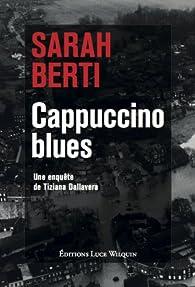 Cappuccino blues : Une enquête de Tiziana Dallavera par Sarah Berti