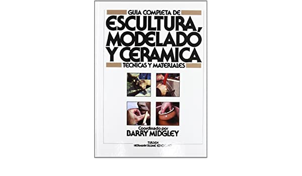 Escultura: Modelado y Ceramica - Guia Compl. (Spanish Edition): Barry Midgley: 9788487756290: Amazon.com: Books