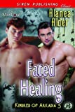 Fated Healing [Kindred of Arkadia 5] (Siren Publishing Classic ManLove)