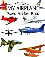 My Airplane Blank Sticker Book: Blank Sticker