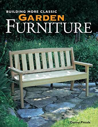 Amazoncom Building More Classic Garden Furniture eBook