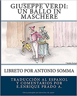 Giuseppe Verdi: Un Ballo in Maschere: Libreto por Antonio Somma (Opera en Espanol) (Spanish Edition): E.Enrique Prado A., Antonio Somma: 9781514218730: ...