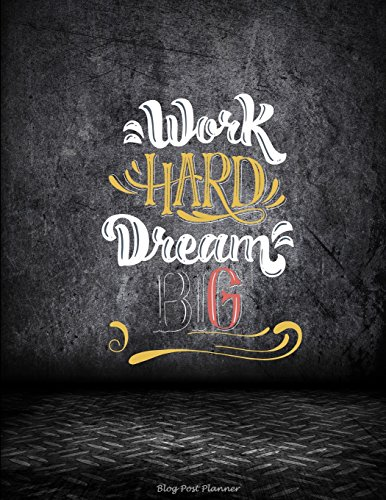 Work Hard Dream Big: Blog Post Planner: Success Working Quotes, Daily Blogger posts for 3 Months, Calendar Social Media Marketing, Large Size 8.5