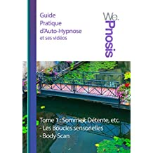 Guide Pratique d'Auto-Hypnose et ses vidéos: Tome 1: Sommeil, Détente (French Edition)