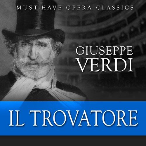 Il Trovatore - Must-Have Opera Highlights - Il Trovatore Highlights