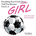 Everything Your Coach Never Told You Because You're a Girl: And Other Truths About Winning | Dan Blank