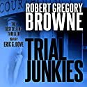 Trial Junkies: A Thriller Audiobook by Robert Gregory Browne Narrated by Eric Dove