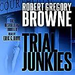 Trial Junkies: A Thriller | Robert Gregory Browne