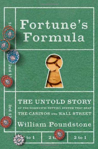 Fortune's Formula: The Untold Story of the Scientific Betting System That Beat the Casinos and Wall Street by Poundstone, William