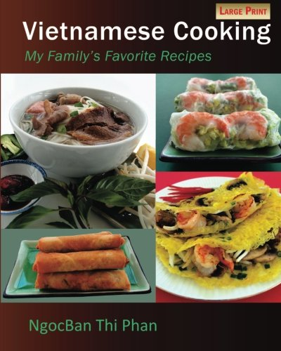Vietnamese Cooking: My Family's Favorite Recipes by Ms. NgocBan Thi Phan