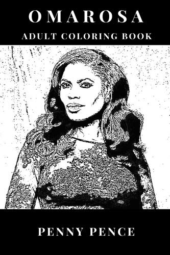 Omarosa Adult Coloring Book: Reality TV Star and Big Brother Finalist, Trump Administration Aide and Writer Inspired Adult Coloring Book (Omarosa Books)