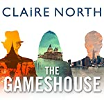 The Gameshouse: The Serpent, The Thief, The Master | Claire North