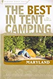 The Best in Tent Camping: Maryland: A Guide for Car Campers Who Hate RVs, Concrete Slabs, and Loud Portable Stereos (Best Tent Camping)