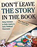 Don't Leave the Story in the Book: Using Literature to Guide Inquiry in Early Childhood Classrooms (Early Childhood Education) by Mary Hynes-Berry (2011-11-03) Paperback