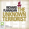 The Unknown Terrorist Audiobook by Richard Flanagan Narrated by Humphrey Bower