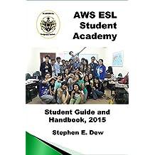 AWS ESL Student Academy: The ESL Student Guide and Handbook (Academic Writing Skilla 0)
