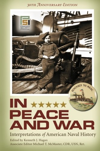 In Peace and War: Interpretations of American Naval History, 30th Anniversary Edition (Praeger Security International)