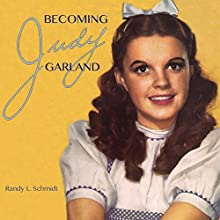 Becoming Judy Garland Audiobook by Randy L Schmidt Narrated by Judy Pancoast