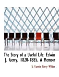 The Story of a Useful Life, S. Fannie Gerry Wilder, 0554729881