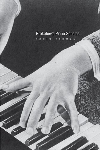 Prokofiev's Piano Sonatas: A Guide for the Listener and the Performer by Yale University Press