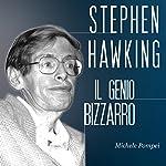 Stephen Hawking: Il genio bizzarro   Michele Pompei