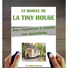 Le Manuel de la Tiny House: Qu'est-ce que c'est ? Comment construire ? Des réponses à vos questions sur les tiny houses en français. Des plans inclus. (French Edition)