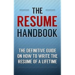 The Resume Handbook: The Definitive Guide on How to Write the Resume of a Lifetime