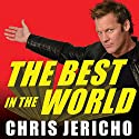 The Best in the World: At What I Have No Idea Audiobook by Peter Thomas Fornatale, Chris Jericho Narrated by Roger Wayne