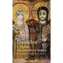 Eglise des premiers temps: Des origines à la fin du IIIe siècle