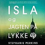 Isla og jagten på lykke (Anna og det franske kys 3) | Stephanie Perkins