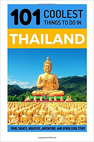 Thailand: Thailand Travel Guide: 101 Coolest Things to Do in
