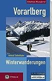Erlebnis-Wandern! Vorarlberg. Winterwanderungen: Bodensee Alpenrhein, Bregenzerwald, Kleinwalsertal, Alpenregion Bludenz, Arlberg, Montafon